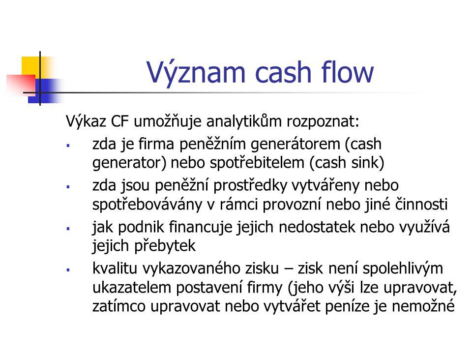 Význam cash flow Výkaz CF umožňuje analytikům rozpoznat: