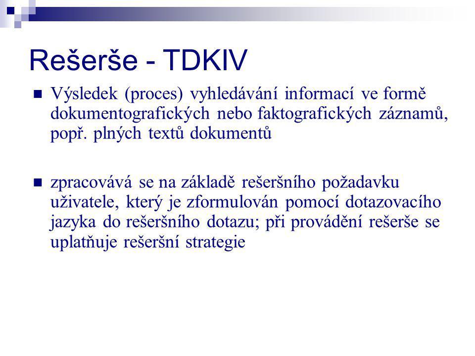 Rešerše - TDKIV Výsledek (proces) vyhledávání informací ve formě dokumentografických nebo faktografických záznamů, popř. plných textů dokumentů.