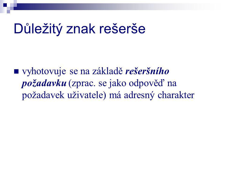 Důležitý znak rešerše vyhotovuje se na základě rešeršního požadavku (zprac.