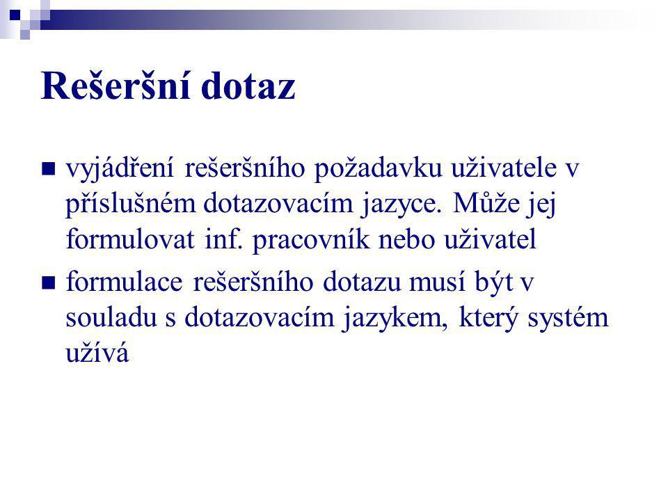 Rešeršní dotaz vyjádření rešeršního požadavku uživatele v příslušném dotazovacím jazyce. Může jej formulovat inf. pracovník nebo uživatel.