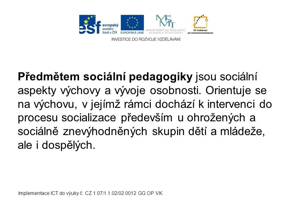 Předmětem sociální pedagogiky jsou sociální aspekty výchovy a vývoje osobnosti. Orientuje se na výchovu, v jejímž rámci dochází k intervenci do procesu socializace především u ohrožených a sociálně znevýhodněných skupin dětí a mládeže, ale i dospělých.