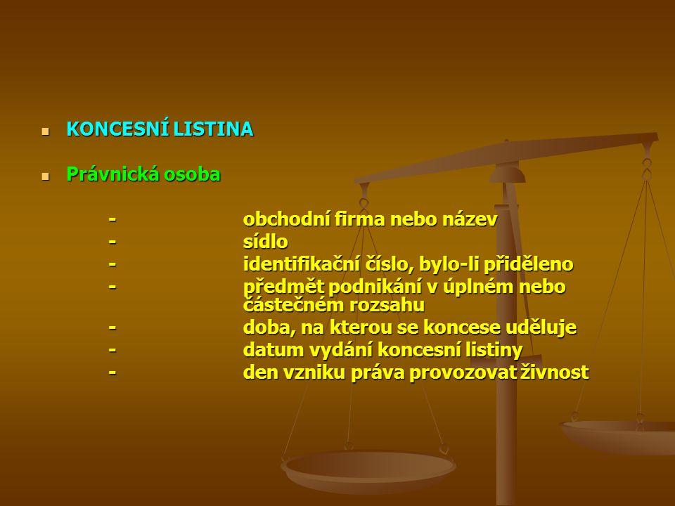 KONCESNÍ LISTINA Právnická osoba. - obchodní firma nebo název. - sídlo. - identifikační číslo, bylo-li přiděleno.