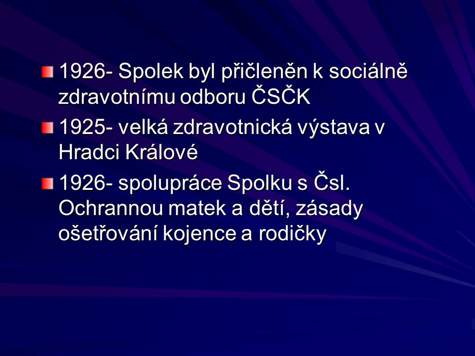 1926- Spolek byl přičleněn k sociálně zdravotnímu odboru ČSČK