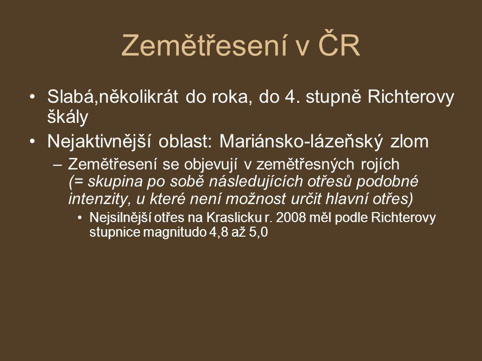 Zemětřesení v ČR Slabá,několikrát do roka, do 4. stupně Richterovy škály. Nejaktivnější oblast: Mariánsko-lázeňský zlom.