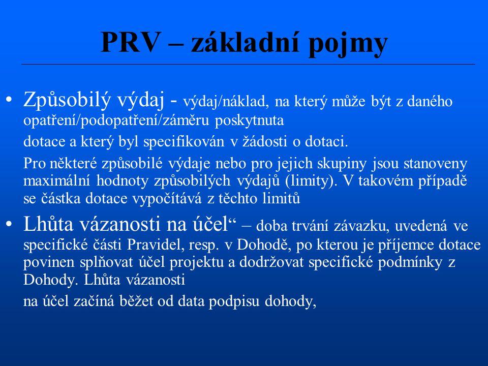 PRV – základní pojmy Způsobilý výdaj - výdaj/náklad, na který může být z daného opatření/podopatření/záměru poskytnuta.