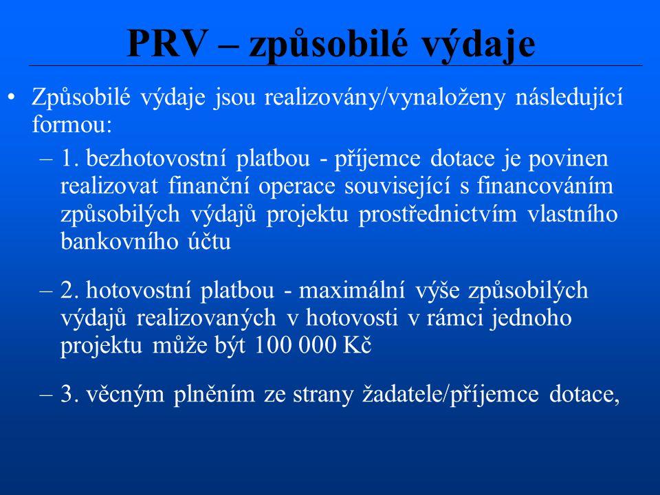 PRV – způsobilé výdaje Způsobilé výdaje jsou realizovány/vynaloženy následující formou: