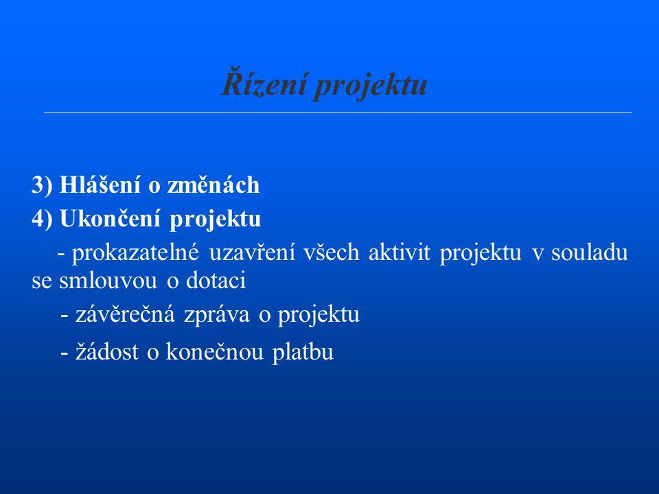 Řízení projektu 3) Hlášení o změnách 4) Ukončení projektu
