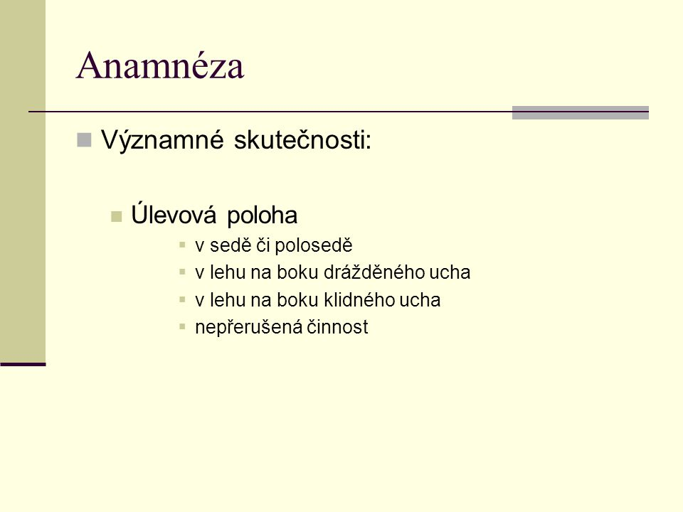 Anamnéza Významné skutečnosti: Úlevová poloha v sedě či polosedě