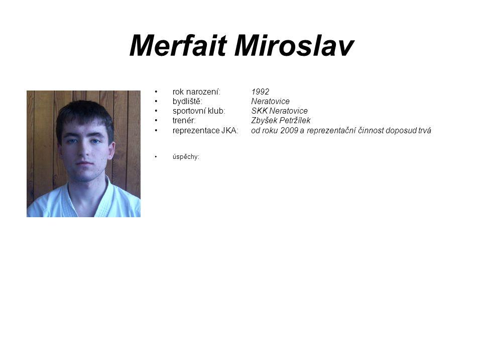 Merfait Miroslav rok narození: 1992 bydliště: Neratovice