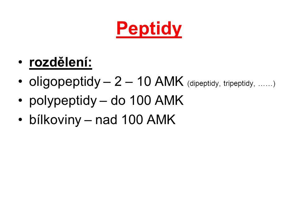 Peptidy rozdělení: oligopeptidy – 2 – 10 AMK (dipeptidy, tripeptidy, ……) polypeptidy – do 100 AMK.