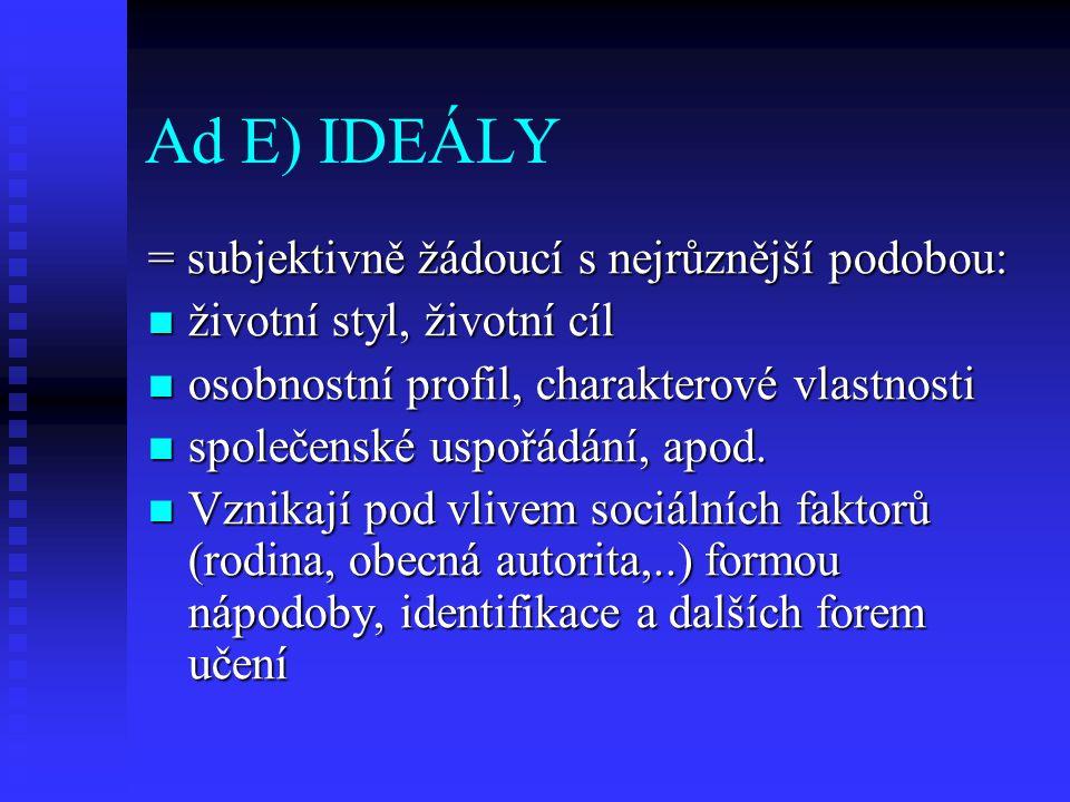 Ad E) IDEÁLY = subjektivně žádoucí s nejrůznější podobou: