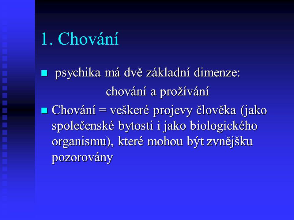 1. Chování psychika má dvě základní dimenze: chování a prožívání
