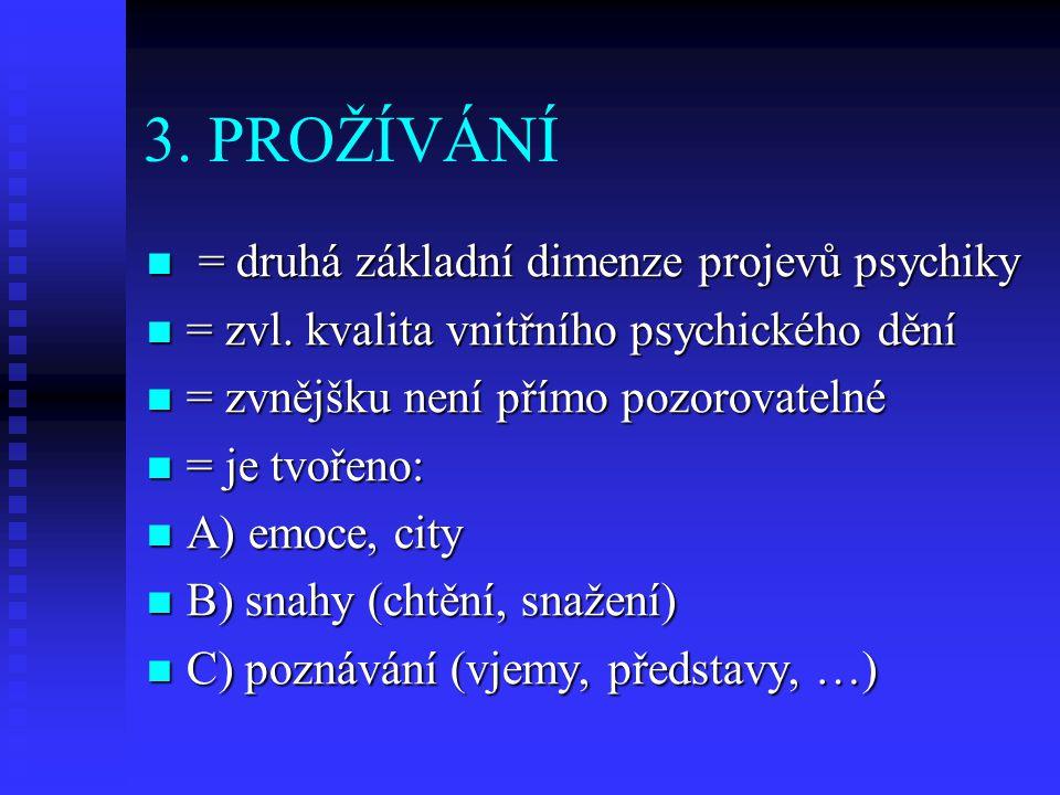 3. PROŽÍVÁNÍ = druhá základní dimenze projevů psychiky
