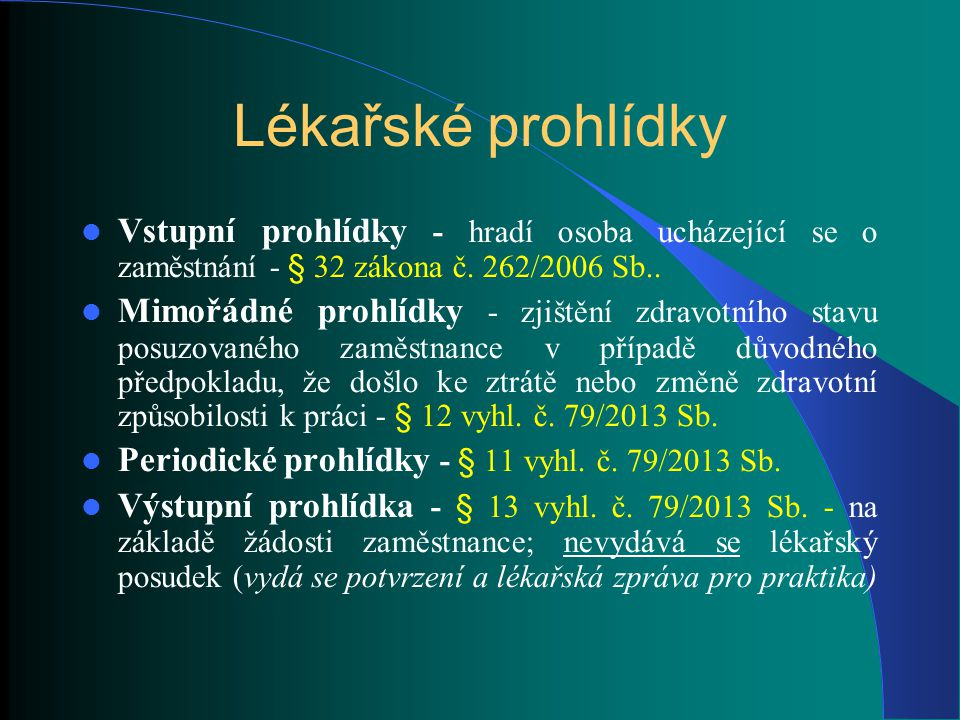 Lékařské prohlídky Vstupní prohlídky - hradí osoba ucházející se o zaměstnání - § 32 zákona č. 262/2006 Sb..