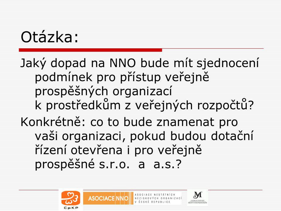 Otázka: Jaký dopad na NNO bude mít sjednocení podmínek pro přístup veřejně prospěšných organizací k prostředkům z veřejných rozpočtů