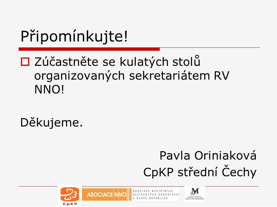 Připomínkujte! Zúčastněte se kulatých stolů organizovaných sekretariátem RV NNO! Děkujeme. Pavla Oriniaková.