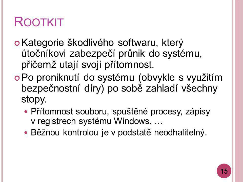 Rootkit Kategorie škodlivého softwaru, který útočníkovi zabezpečí průnik do systému, přičemž utají svoji přítomnost.