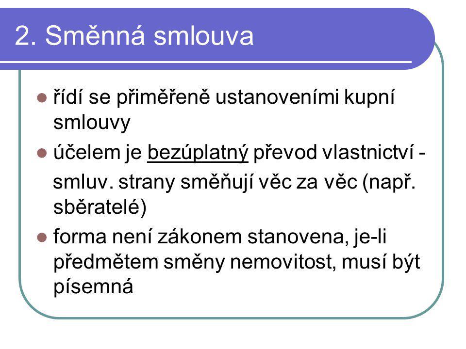 2. Směnná smlouva řídí se přiměřeně ustanoveními kupní smlouvy
