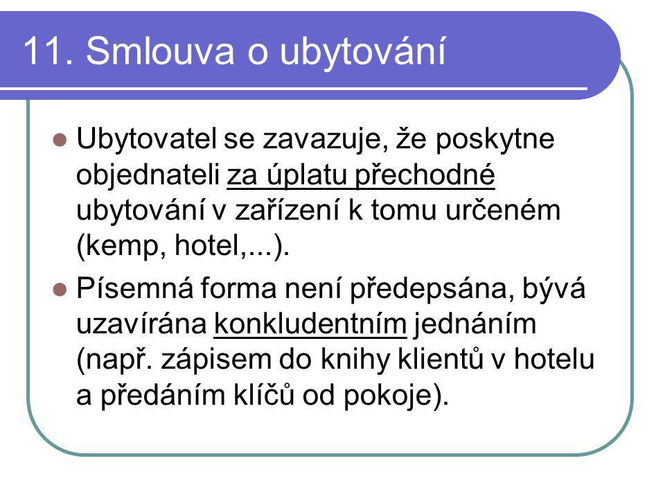 11. Smlouva o ubytování Ubytovatel se zavazuje, že poskytne objednateli za úplatu přechodné ubytování v zařízení k tomu určeném (kemp, hotel,...).