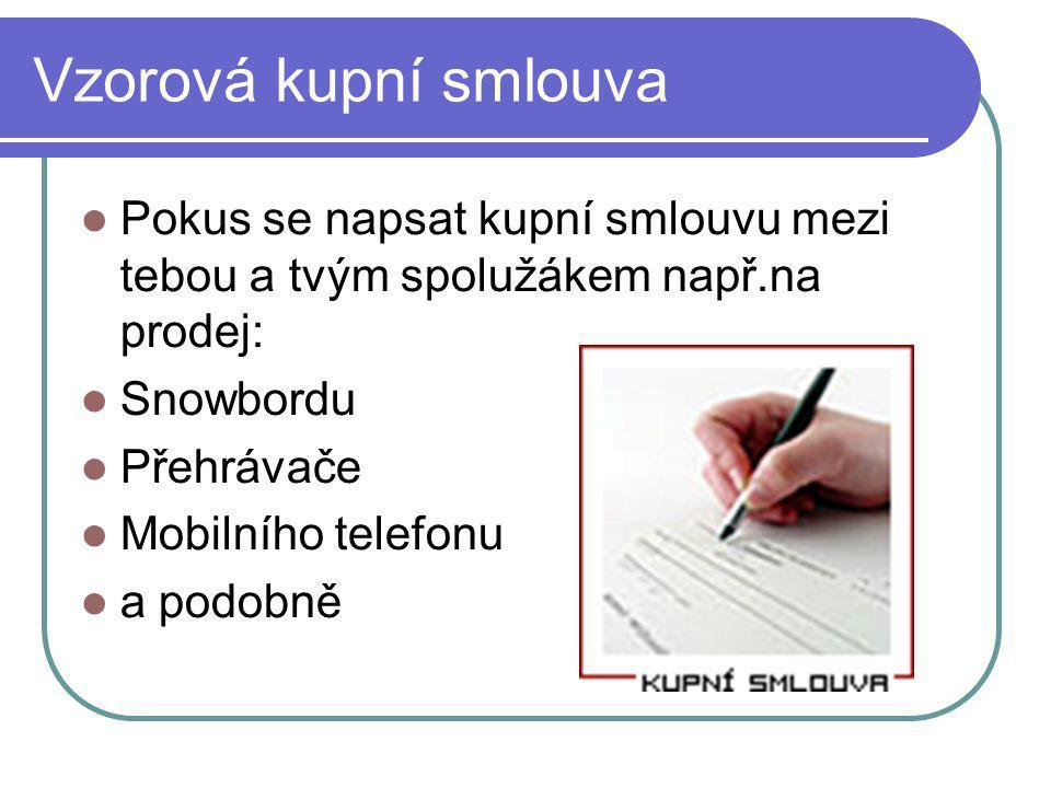 Vzorová kupní smlouva Pokus se napsat kupní smlouvu mezi tebou a tvým spolužákem např.na prodej: Snowbordu.