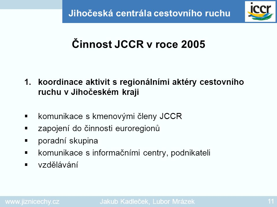 Činnost JCCR v roce 2005 Jihočeská centrála cestovního ruchu