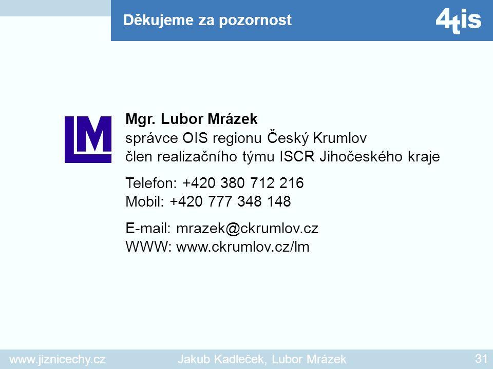 Děkujeme za pozornost Mgr. Lubor Mrázek. správce OIS regionu Český Krumlov. člen realizačního týmu ISCR Jihočeského kraje.