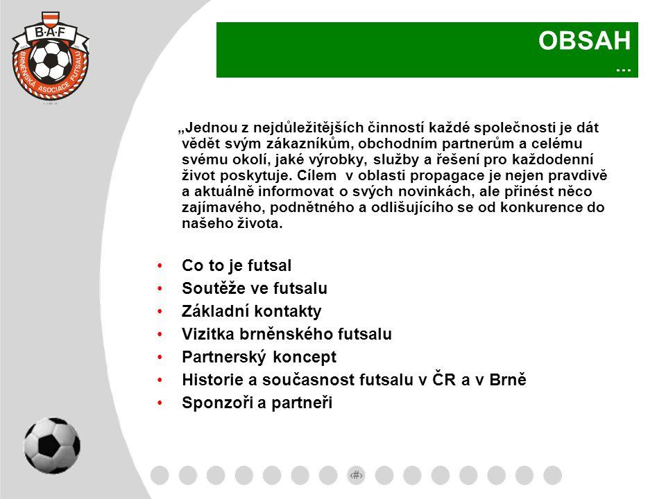 OBSAH … Co to je futsal Soutěže ve futsalu Základní kontakty