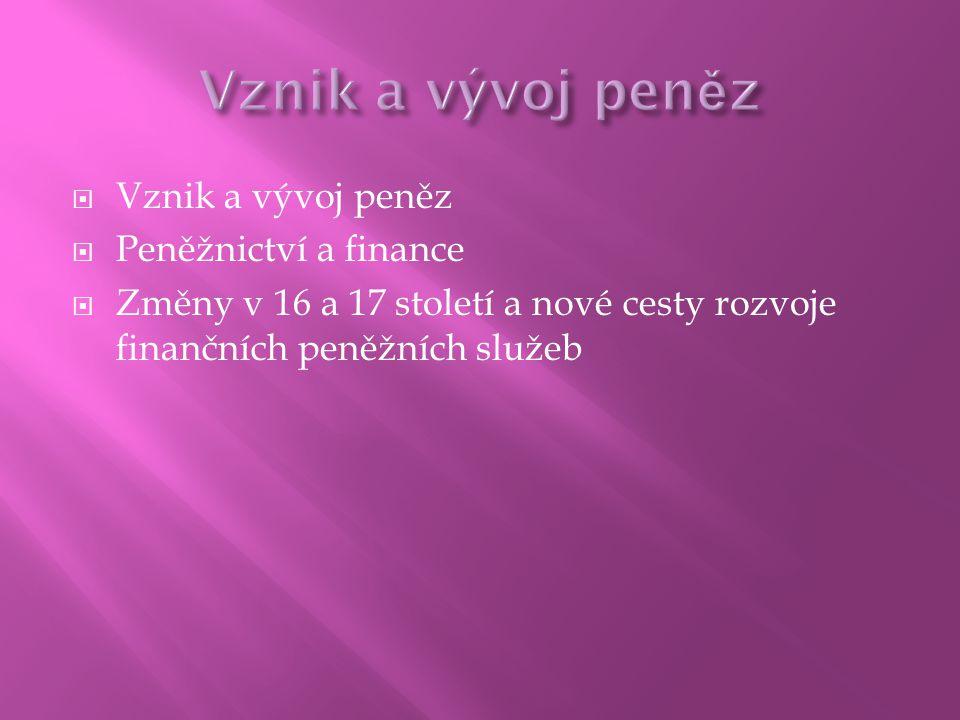 Vznik a vývoj peněz Vznik a vývoj peněz Peněžnictví a finance