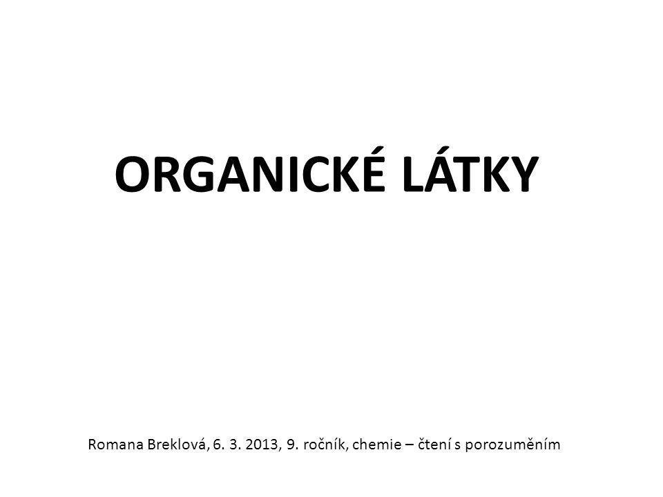 ORGANICKÉ LÁTKY Romana Breklová, 6. 3. 2013, 9. ročník, chemie – čtení s porozuměním