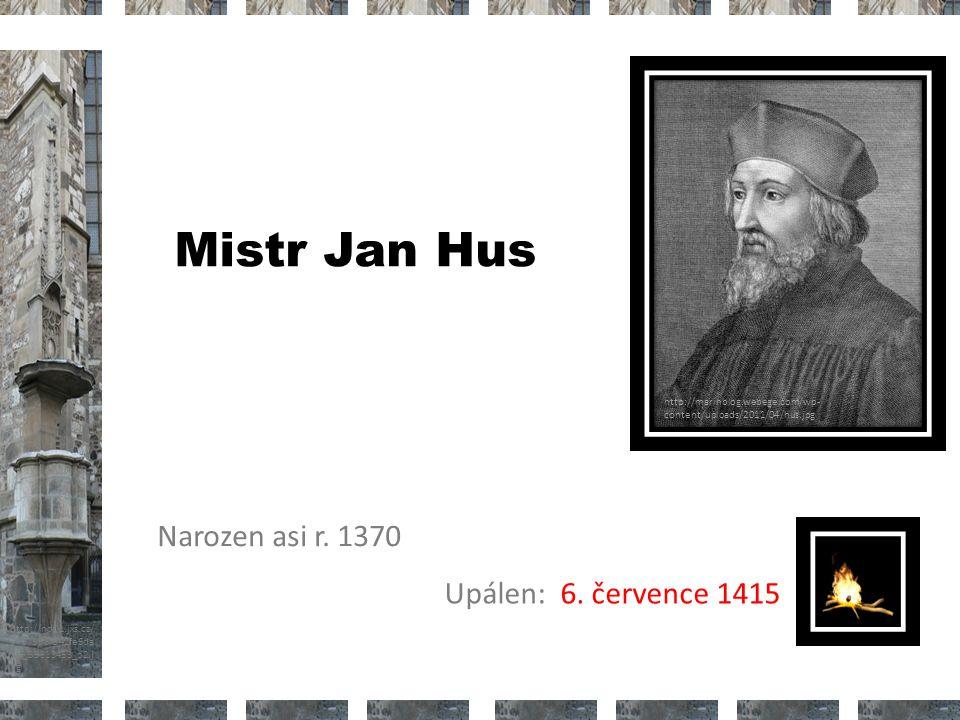 Mistr Jan Hus Narozen asi r. 1370 Upálen: 6. července 1415