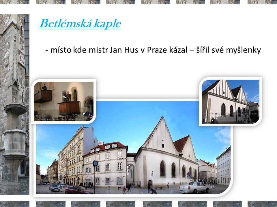 http://nd01.jxs.cz/373/598/542fe6da2d_39313453_o2.jpg Betlémská kaple. - místo kde mistr Jan Hus v Praze kázal – šířil své myšlenky.