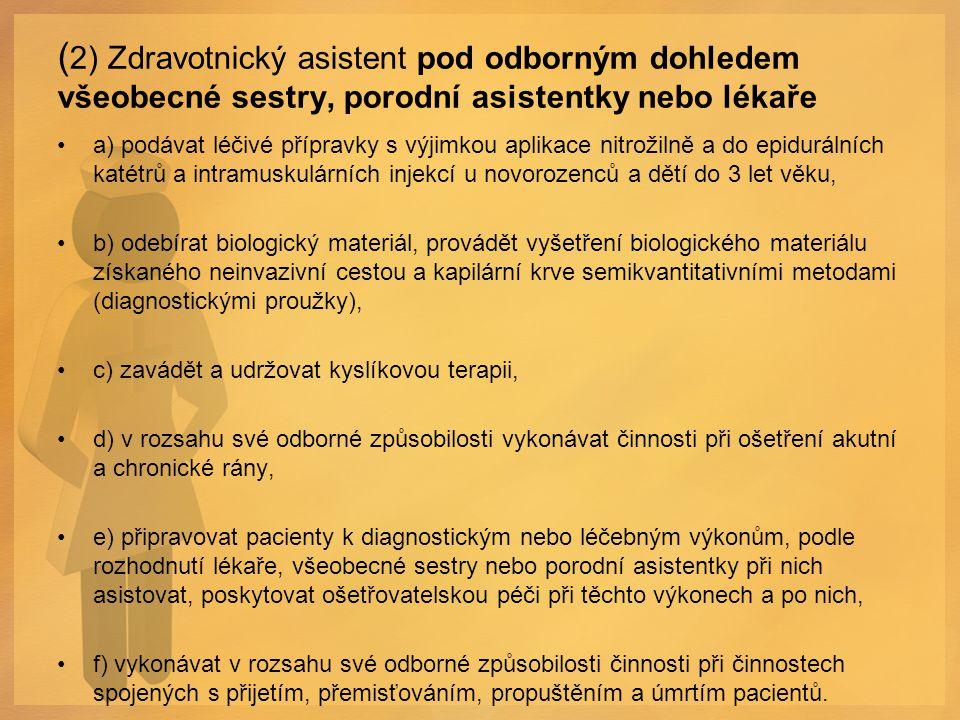 (2) Zdravotnický asistent pod odborným dohledem všeobecné sestry, porodní asistentky nebo lékaře