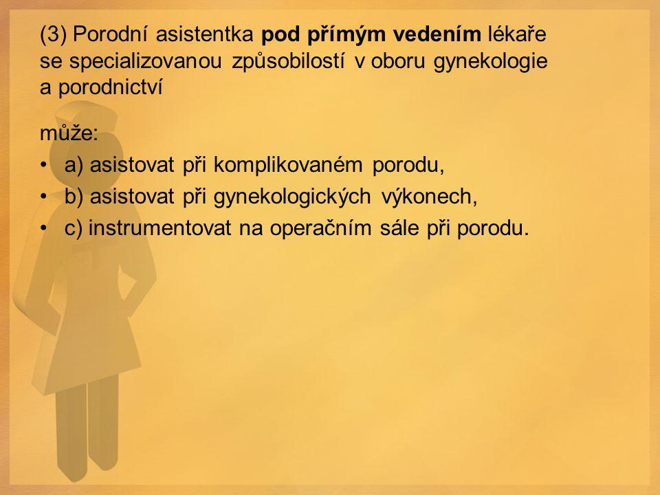 (3) Porodní asistentka pod přímým vedením lékaře se specializovanou způsobilostí v oboru gynekologie a porodnictví