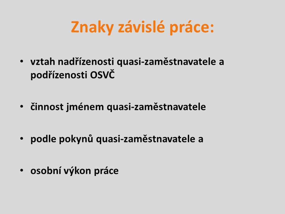 Znaky závislé práce: vztah nadřízenosti quasi-zaměstnavatele a podřízenosti OSVČ. činnost jménem quasi-zaměstnavatele.