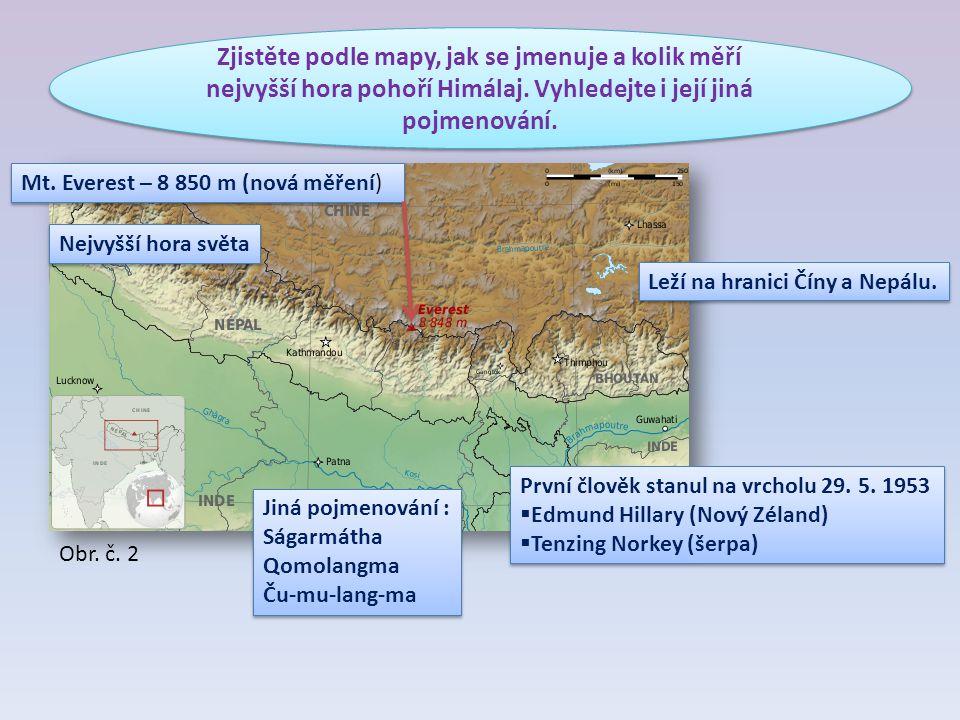 Zjistěte podle mapy, jak se jmenuje a kolik měří nejvyšší hora pohoří Himálaj. Vyhledejte i její jiná pojmenování.