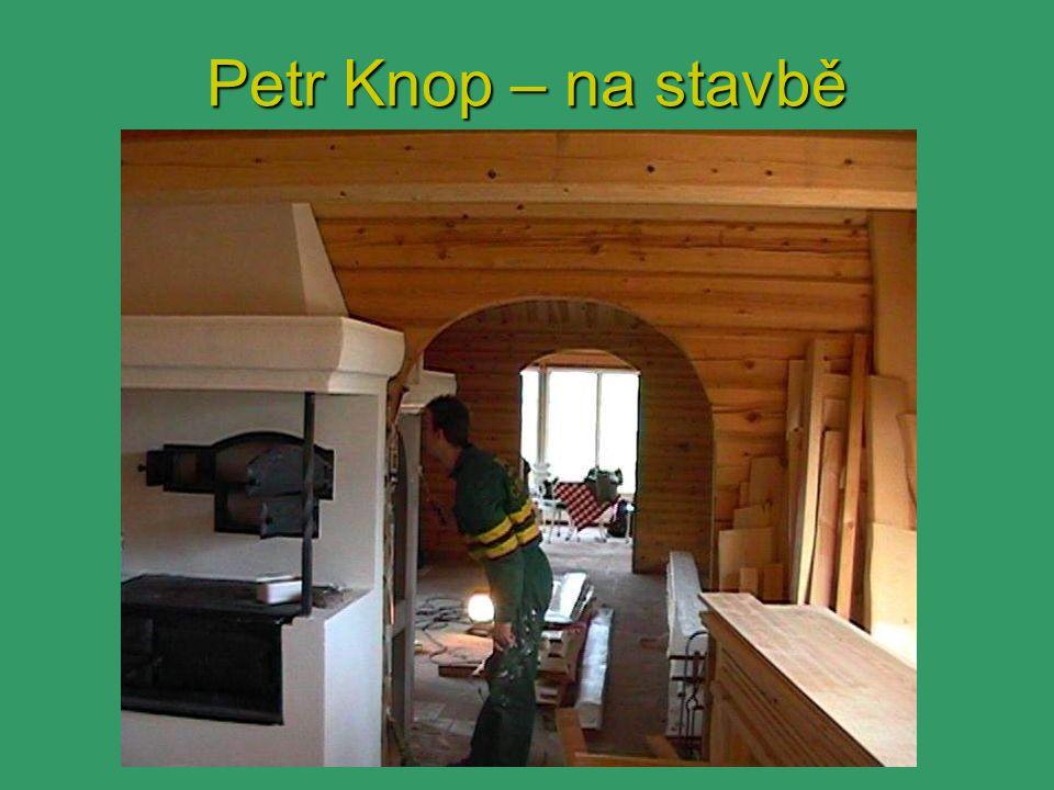 Petr Knop – na stavbě