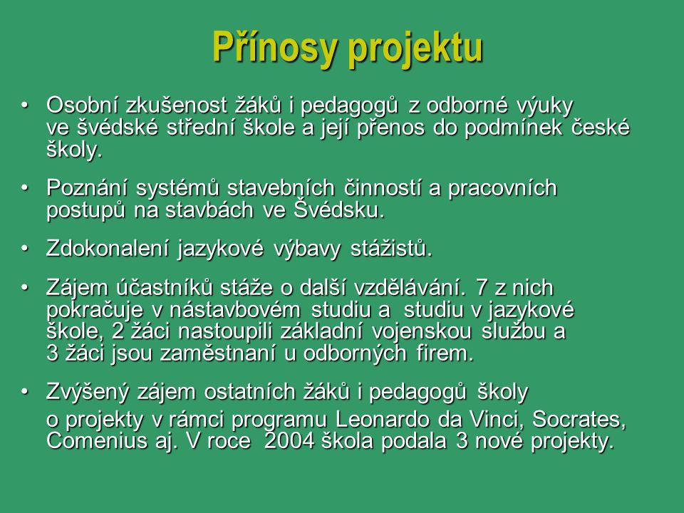 Přínosy projektu Osobní zkušenost žáků i pedagogů z odborné výuky ve švédské střední škole a její přenos do podmínek české školy.