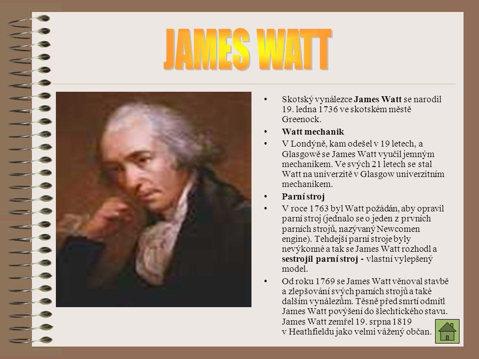 JAMES WATT Skotský vynálezce James Watt se narodil 19. ledna 1736 ve skotském městě Greenock. Watt mechanik.