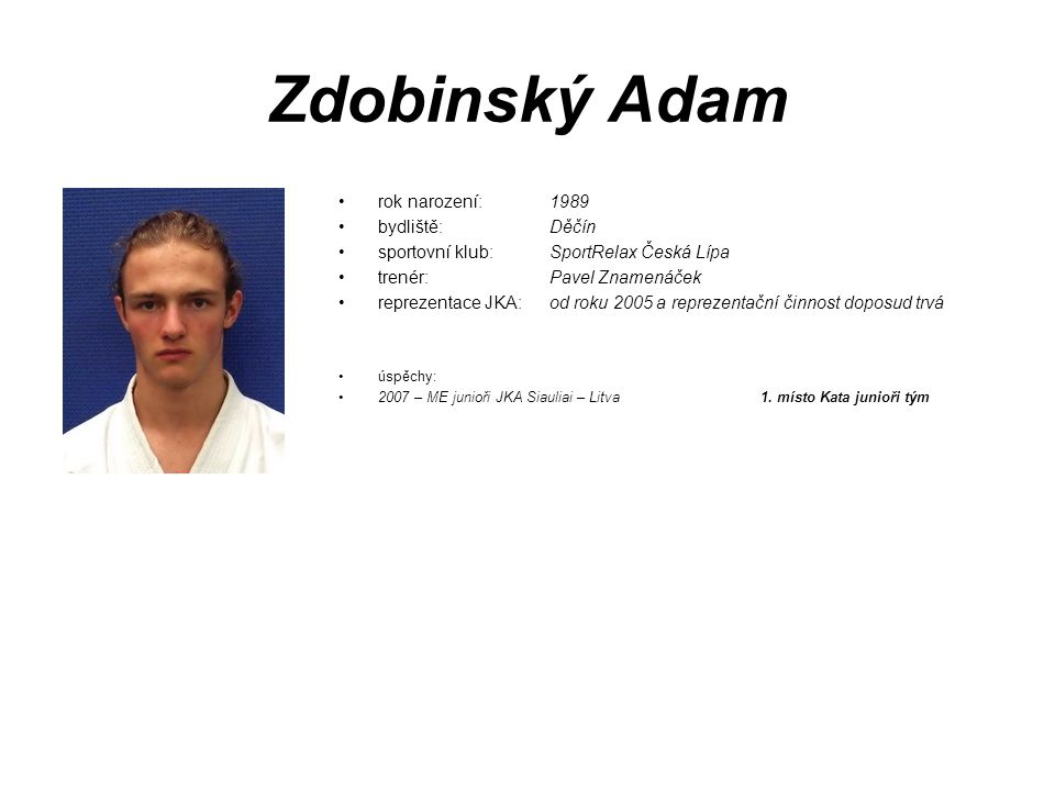 Zdobinský Adam rok narození: 1989 bydliště: Děčín