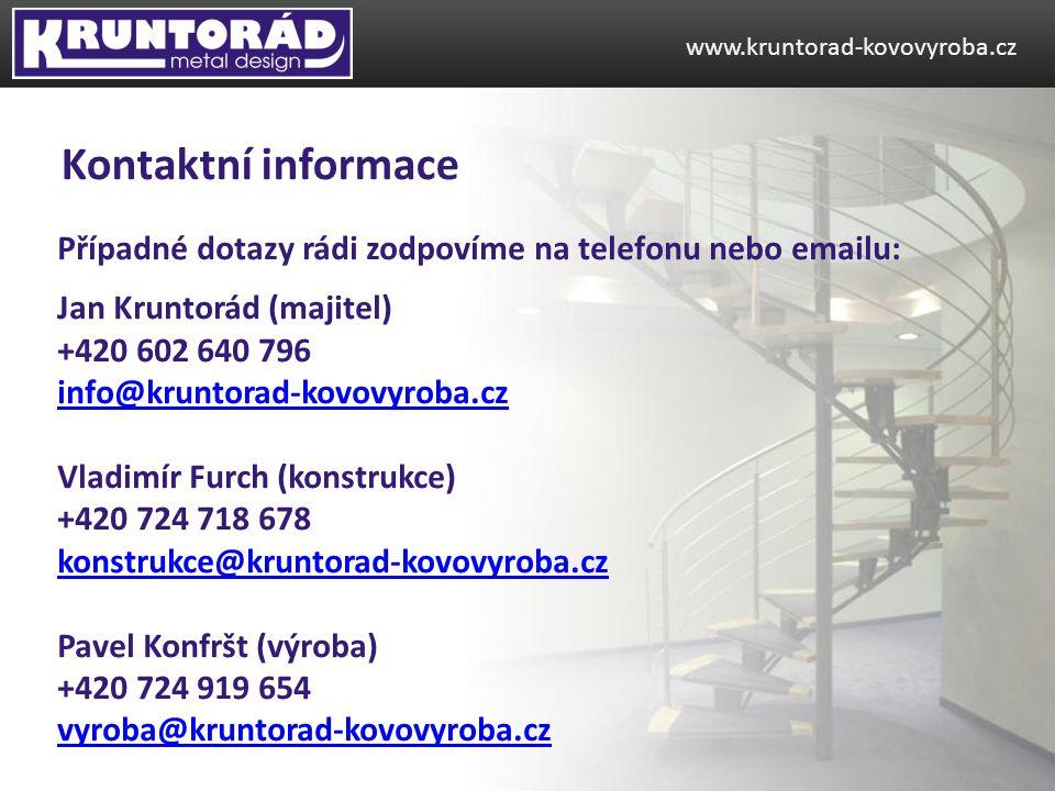www.kruntorad-kovovyroba.cz Kontaktní informace. Případné dotazy rádi zodpovíme na telefonu nebo emailu: