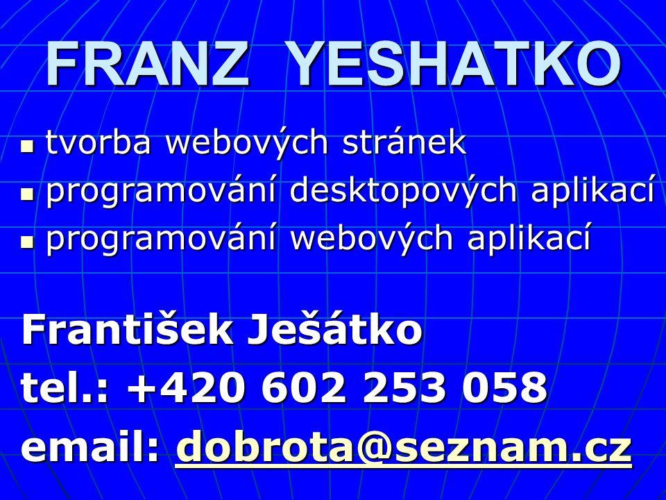 FRANZ YESHATKO František Ješátko tel.: +420 602 253 058