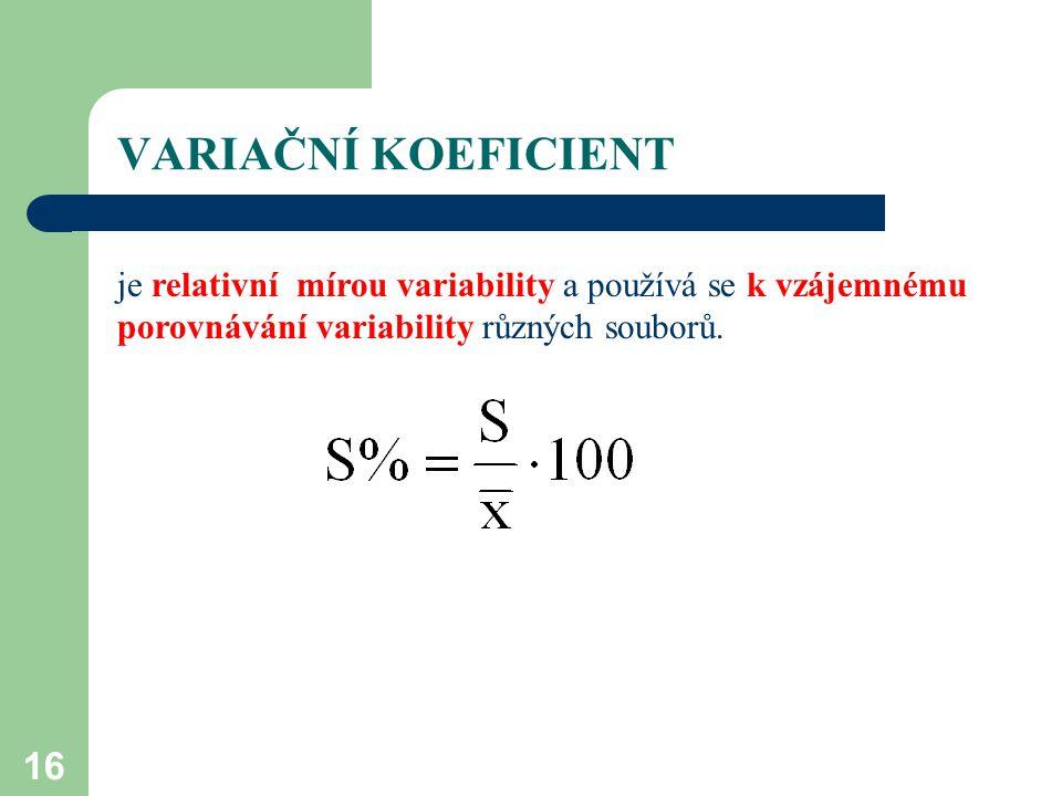 VARIAČNÍ KOEFICIENT je relativní mírou variability a používá se k vzájemnému porovnávání variability různých souborů.
