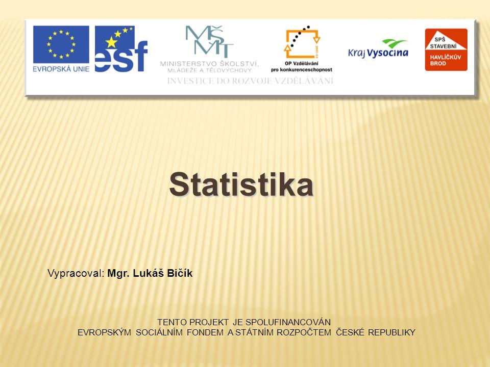Statistika Vypracoval: Mgr. Lukáš Bičík