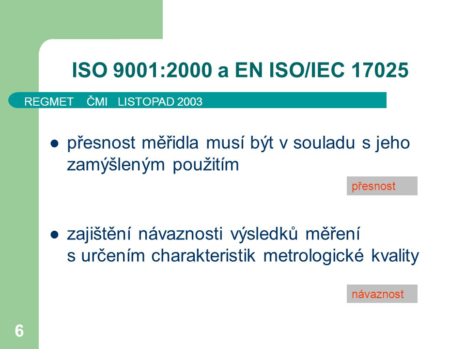 ISO 9001:2000 a EN ISO/IEC 17025 přesnost měřidla musí být v souladu s jeho zamýšleným použitím.