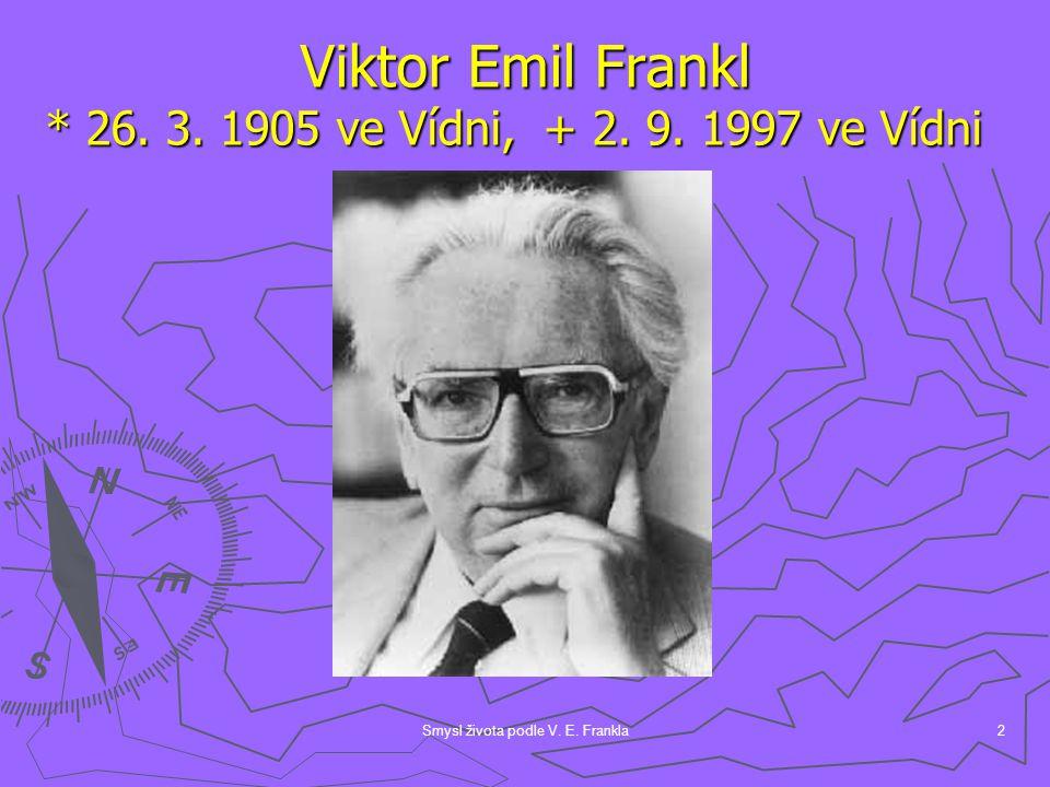 Viktor Emil Frankl * 26. 3. 1905 ve Vídni, + 2. 9. 1997 ve Vídni