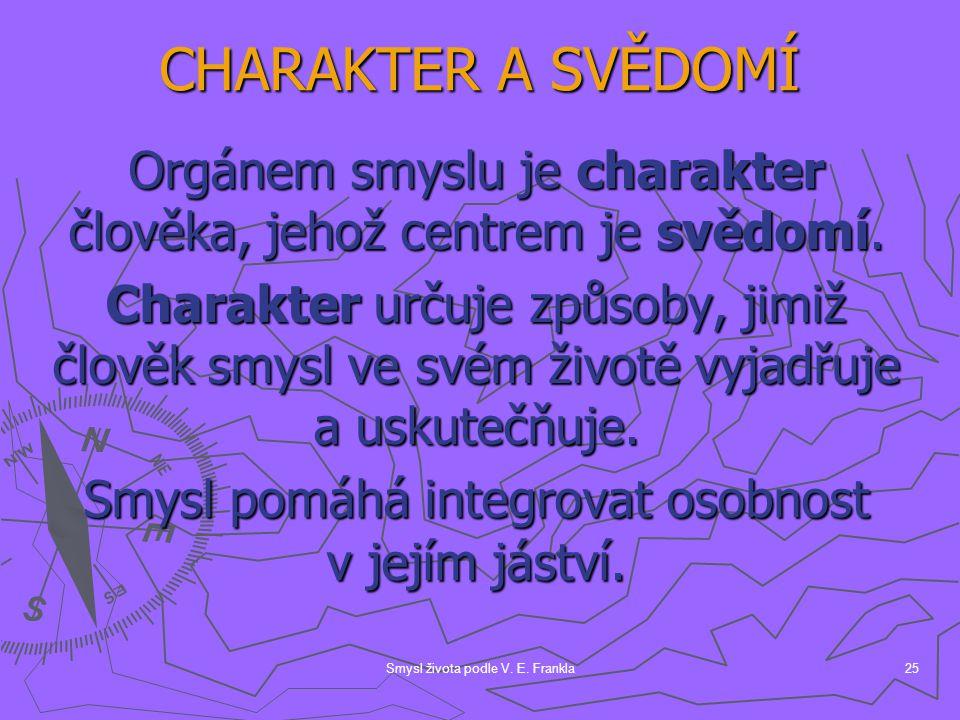 CHARAKTER A SVĚDOMÍ Orgánem smyslu je charakter člověka, jehož centrem je svědomí.