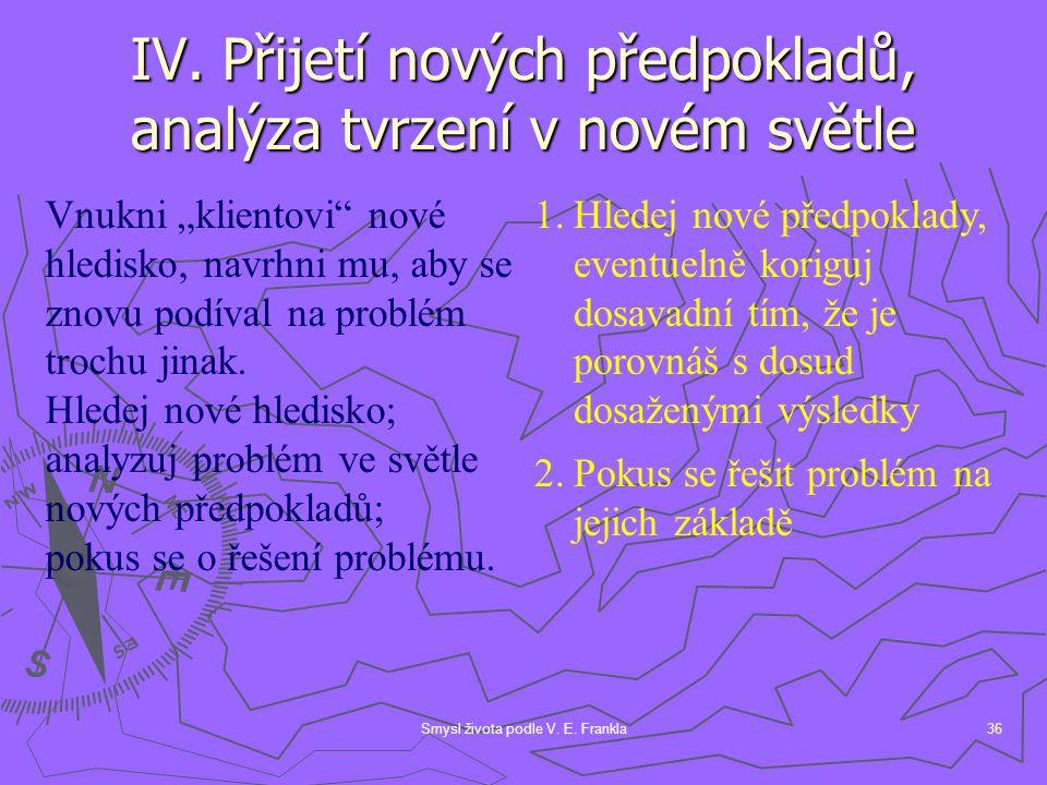 IV. Přijetí nových předpokladů, analýza tvrzení v novém světle