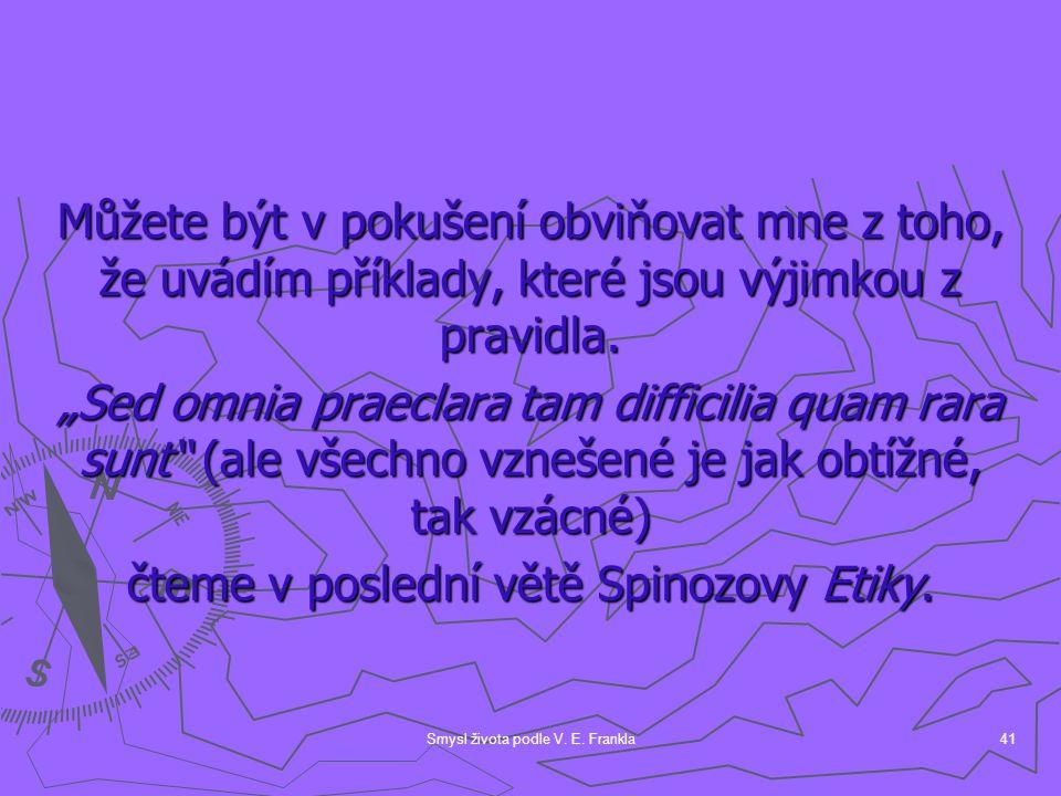 čteme v poslední větě Spinozovy Etiky.
