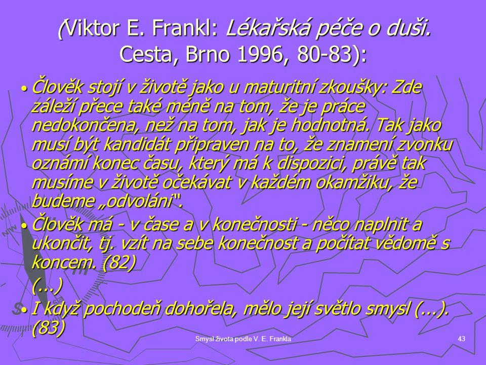 (Viktor E. Frankl: Lékařská péče o duši. Cesta, Brno 1996, 80-83):