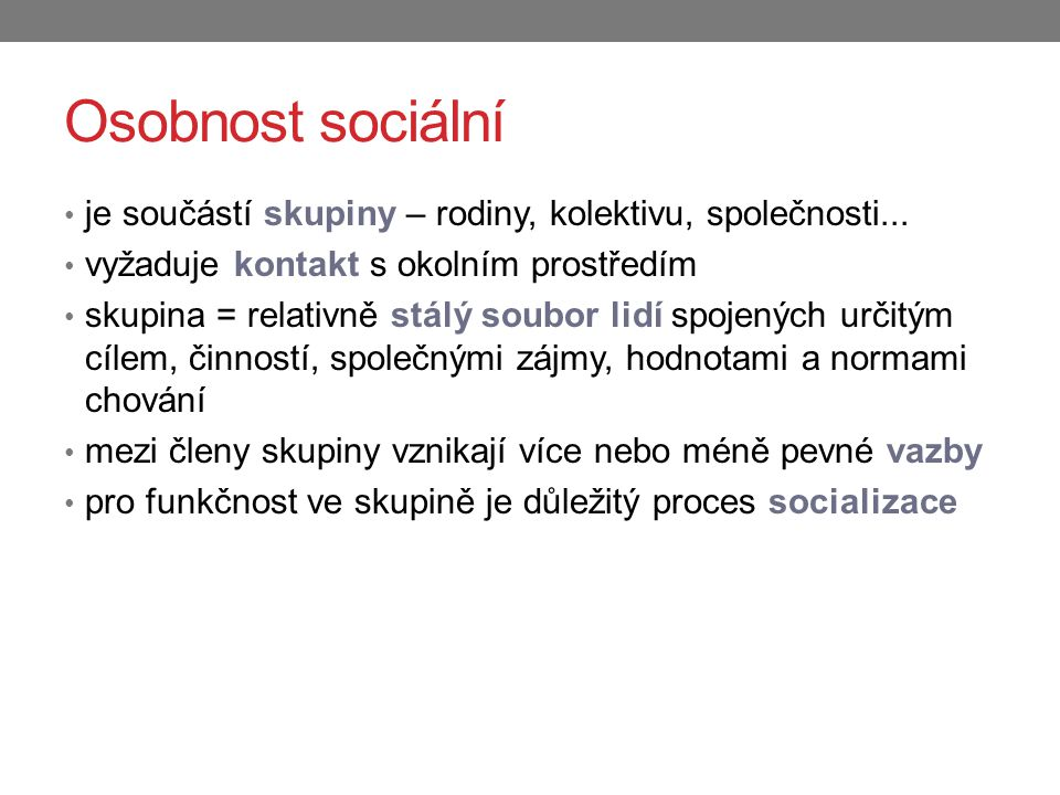Osobnost sociální je součástí skupiny – rodiny, kolektivu, společnosti... vyžaduje kontakt s okolním prostředím.